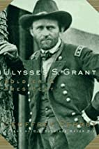 Ulysses S. Grant:: Soldier & President by…