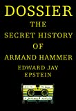 Epstein, Edward Jay: Dossier : The Secret History of Armand Hammer