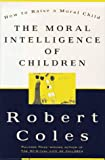 Coles, Robert: The Moral Intelligence of Children