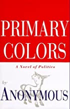 Primary Colors: A Novel of Politics by…