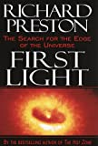 Preston, Richard: First Light : The Search for the Edge of the Universe