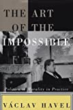 Havel, V&aacute;clav: The Art of the Impossible : Politics As Morality in Practice