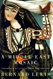 Lewis, Bernard: A Middle East Mosaic : Fragments of Life, Letters, and History