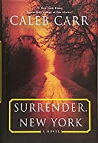 Surrender, New York: A Novel by Caleb Carr