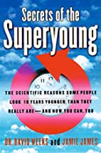 Secrets of the Superyoung : The Scientific…