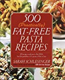 Schlesinger, Sarah: 500 (Practically) Fat-Free Pasta Recipes