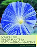 Winterrowd, Wayne: Annuals and Tender Plants for North American Gardens