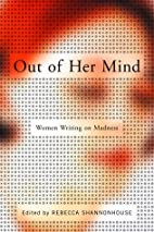 Out of Her Mind: Women Writing on Madness…
