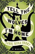 Tell the Wolves I'm Home: A Novel by Carol…