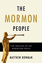 The Mormon People: The Making of an American…
