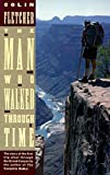 Colin Fletcher: The Man Who Walked Through Time: The Story of the First Trip Afoot Through the Grand Canyon