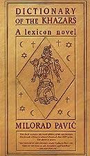 Dictionary of the Khazars: A Lexicon Novel…