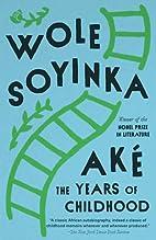 Ake: The Years of Childhood by Wole Soyinka
