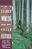 Fletcher, Colin: Secret Worlds of Colin Fletcher