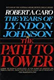 Caro, Robert A.: The Path to Power: The Years of Lyndon Johnson