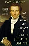 Brodie, Fawn McKay: No Man Knows My History: The Life of Joseph Smith  The Mormon Prophet
