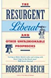 Reich, Robert B.: The Resurgent Liberal: And Other Unfashionable Prophecies