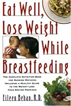 Eat Well, Lose Weight While Breastfeeding:…