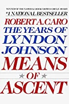 Means of Ascent: The Years of Lyndon Johnson…