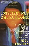Postman, Neil: Conscientious Objections: Stirring Up Trouble About Language, Technology and Education