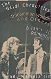 Wasserstein, Wendy: The Heidi Chronicles: Uncommon Women and Others & Isn't It Romantic