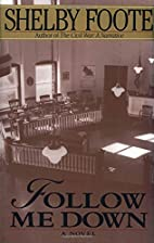 Follow Me Down: A Novel by Shelby Foote