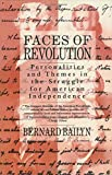 Bailyn, Bernard: Faces of Revolution: Personalities & Themes in the Struggle for American Independence