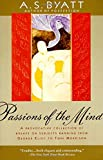 Byatt, A. S.: Passions of the Mind: Selected Writings
