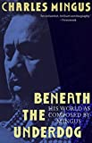 Mingus, Charles: Beneath the Underdog: His World As Composed by Mingus
