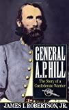 Robertson, James I.: General A.P. Hill: The Story of a Confederate Warrior