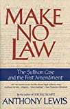 Lewis, Anthony: Make No Law: The Sullivan Case and the First Amendment