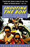 Johnston, Tracy: Shooting the Boh: A Woman's Voyage Down the Wildest River in Borneo