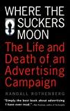 Rothenberg, Randall: Where the Suckers Moon: The Life and Death of an Advertising Campaign