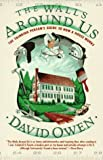 Owen, David: The Walls Around Us: The Thinking Person's Guide to How a House Works