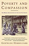Himmelfarb, Gertrude: Poverty and Compassion: The Moral Imagination of the Late Victorians