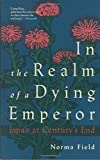 Field, Norma: In the Realm of a Dying Emperor/Japan at Century's End