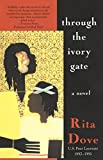 Dove, Rita: Through the Ivory Gate: A novel