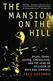 Goodman, Fred: The Mansion on the Hill: Dylan, Young, Geffen, Springsteen, and the Head-On Collision of Rock and Commerce