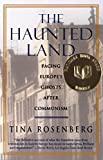 Rosenberg, Tina: The Haunted Land: Facing Europe&#39;s Ghosts After Communism