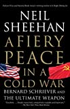 Sheehan, Neil: A Fiery Peace in a Cold War: Bernard Schriever and the Ultimate Weapon (Vintage)