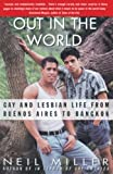 Miller, Neil: Out in the World: Gay and Lesbian Life from Buenos Aires to Bangkok