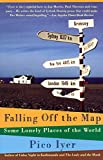 Iyer, Pico: Falling Off the Map: Some Lonely Places of the World