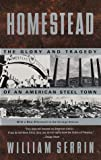 Serrin, William: Homestead : The Glory and Tragedy of an American Steel Town