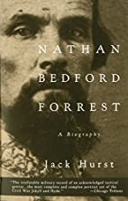 Nathan Bedford Forrest: A Biography by Jack…