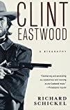 Schickel, Richard: Clint Eastwood: A Biography