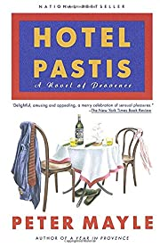 Hotel Pastis: A Novel of Provence by Peter…