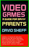 Sheff, David: Video Games:: A Guide for Savvy Parents