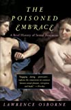 Osborne, Lawrence: The Poisoned Embrace: A Brief History of Sexual Pessimism