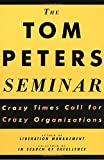 Peters, Tom: The Tom Peters Seminar: Crazy Times Call For Crazy Organizations