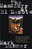Danner, Mark: The Massacre at El Mozote: A Parable of the Cold War